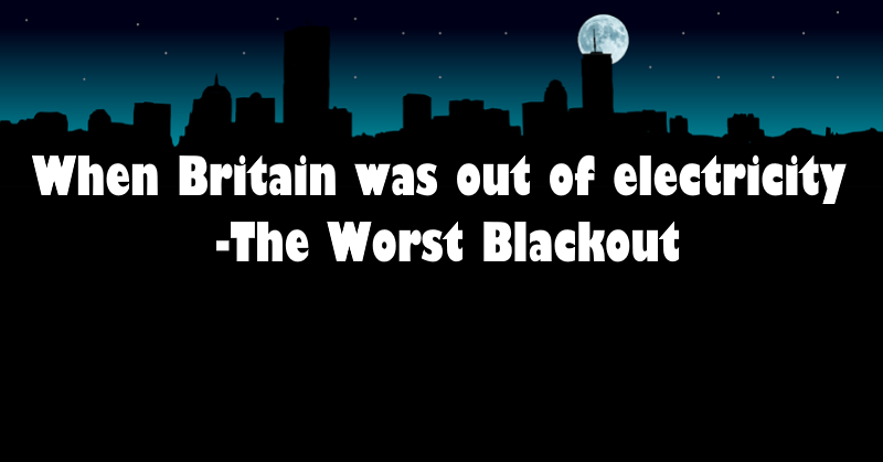 When Britain was out of electricity- The Worst Blackout