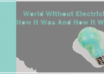 World Without Electricity- How It Was And How It Will Be